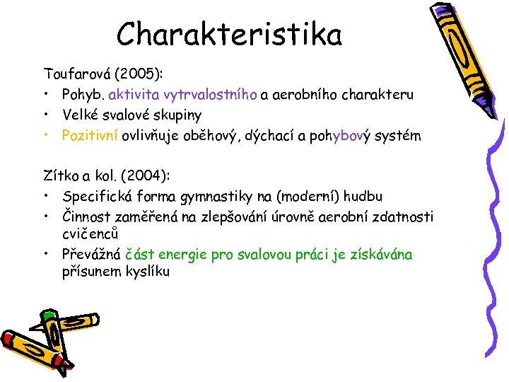 Charakteristika Toufarová (2005): • Pohyb. aktivita vytrvalostního a aerobního charakteru • Velké svalové skupiny