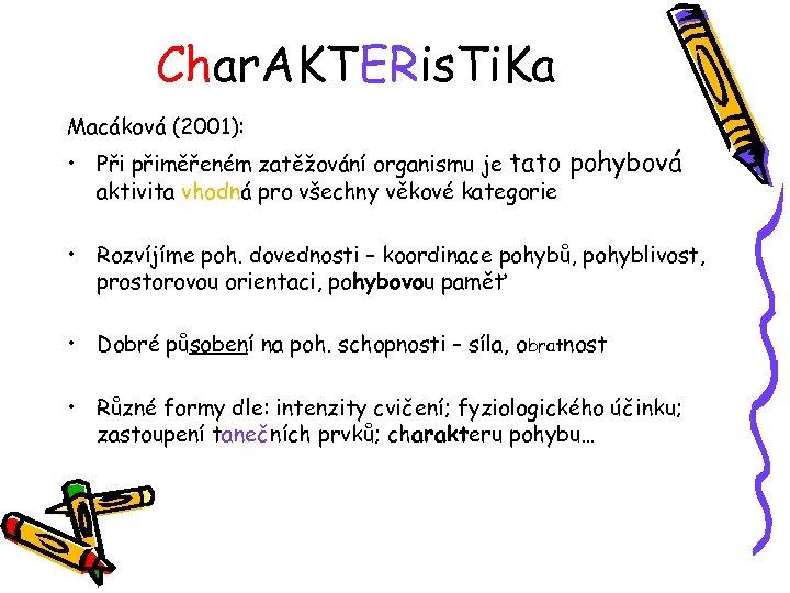 Char. AKTERis. Ti. Ka Macáková (2001): • Při přiměřeném zatěžování organismu je tato pohybová