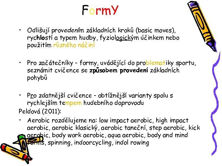Form. Y • Odlišují provedením základních kroků (basic moves), rychlostí a typem hudby, fyziologickým