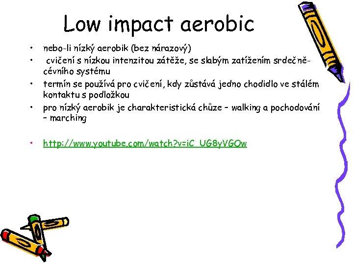 Low impact aerobic • • • nebo-li nízký aerobik (bez nárazový) cvičení s nízkou