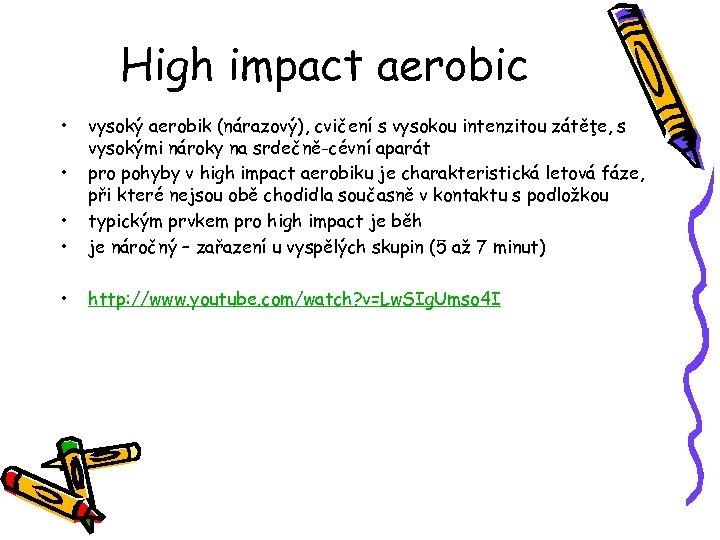 High impact aerobic • • • vysoký aerobik (nárazový), cvičení s vysokou intenzitou zátěţe,