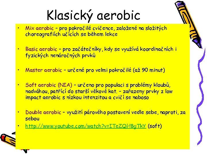 Klasický aerobic • Mix aerobic – pro pokročilé cvičence, založené na složitých choreografiích učících