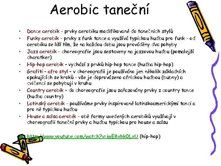 Aerobic taneční • • • Dance aerobik - prvky aerobiku modifikované do tanečnich stylů