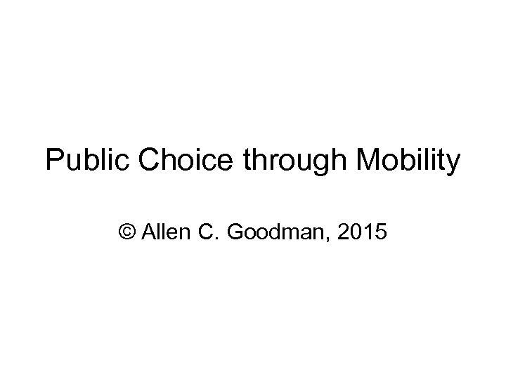 Public Choice through Mobility © Allen C. Goodman, 2015