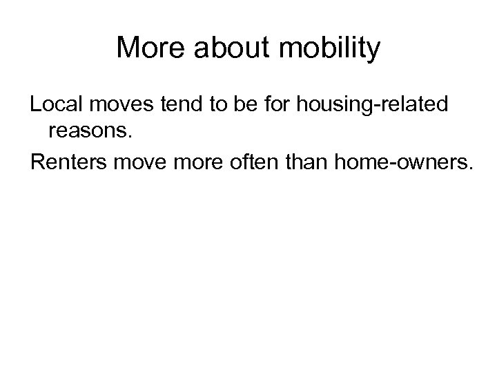 More about mobility Local moves tend to be for housing-related reasons. Renters move more
