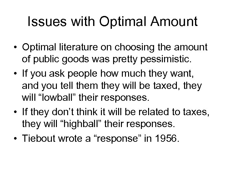Issues with Optimal Amount • Optimal literature on choosing the amount of public goods
