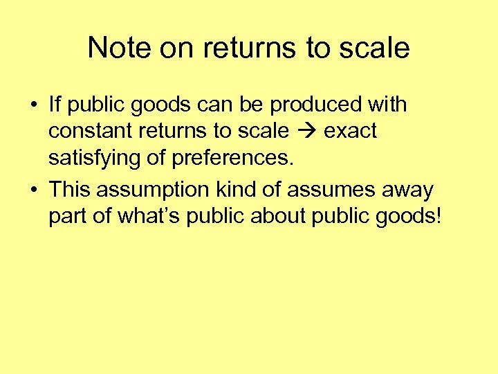 Note on returns to scale • If public goods can be produced with constant