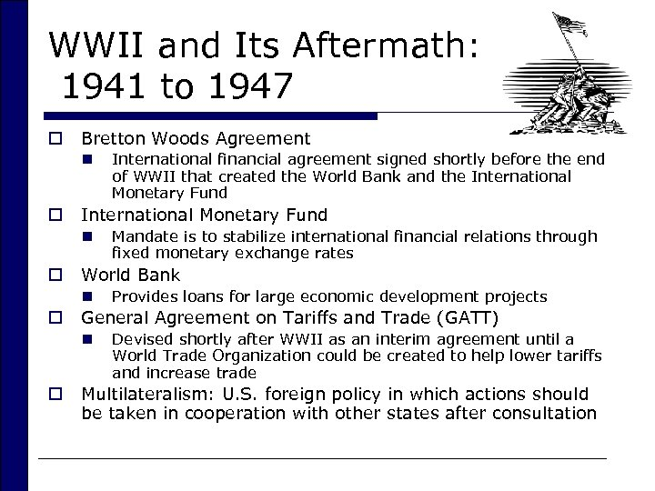 WWII and Its Aftermath: 1941 to 1947 o Bretton Woods Agreement n o International
