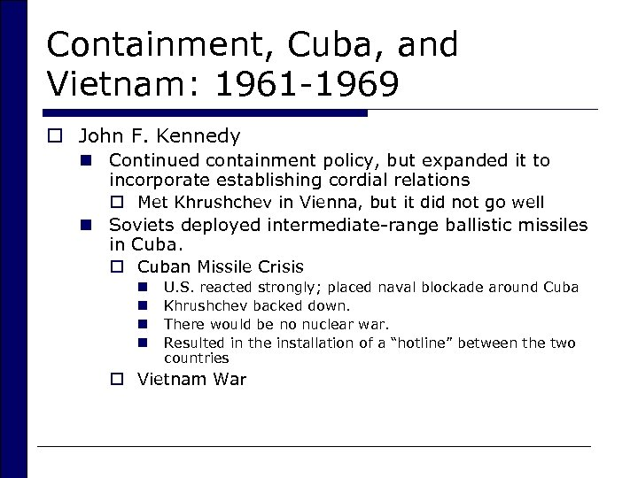 Containment, Cuba, and Vietnam: 1961 -1969 o John F. Kennedy n Continued containment policy,