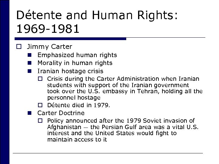Détente and Human Rights: 1969 -1981 o Jimmy Carter n Emphasized human rights n