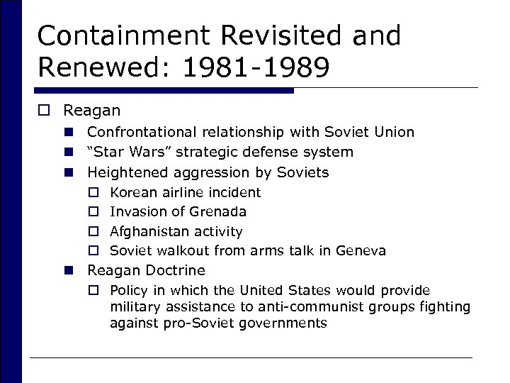 Containment Revisited and Renewed: 1981 -1989 o Reagan n Confrontational relationship with Soviet Union