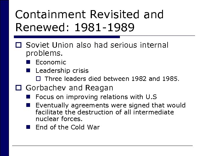 Containment Revisited and Renewed: 1981 -1989 o Soviet Union also had serious internal problems.