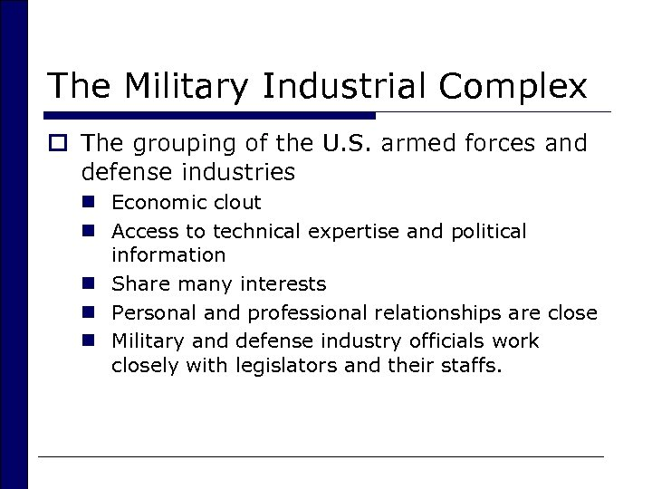 The Military Industrial Complex o The grouping of the U. S. armed forces and