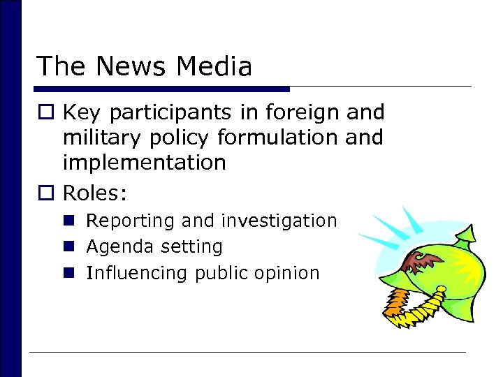 The News Media o Key participants in foreign and military policy formulation and implementation