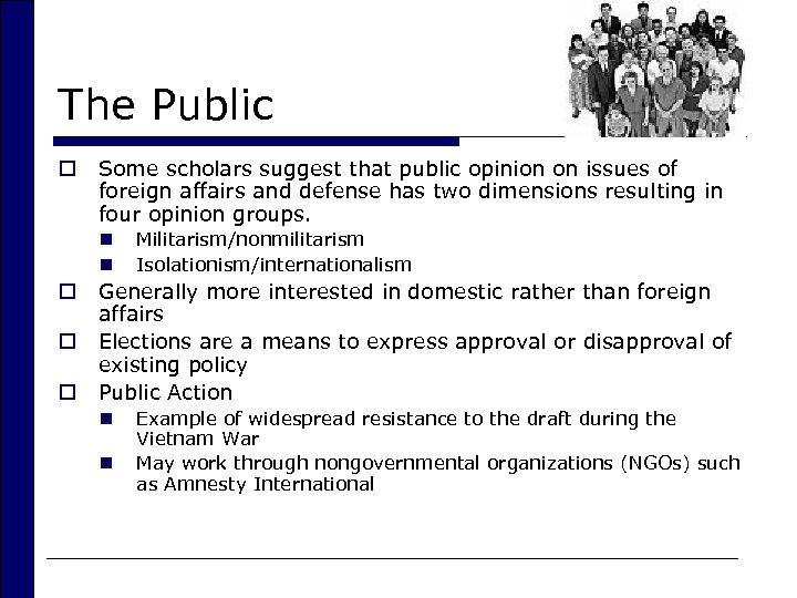 The Public o Some scholars suggest that public opinion on issues of foreign affairs