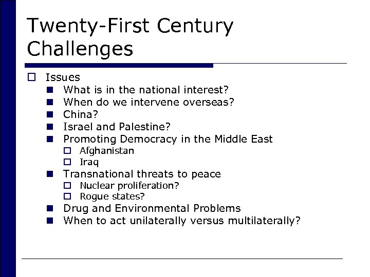 Twenty-First Century Challenges o Issues n What is in the national interest? n When