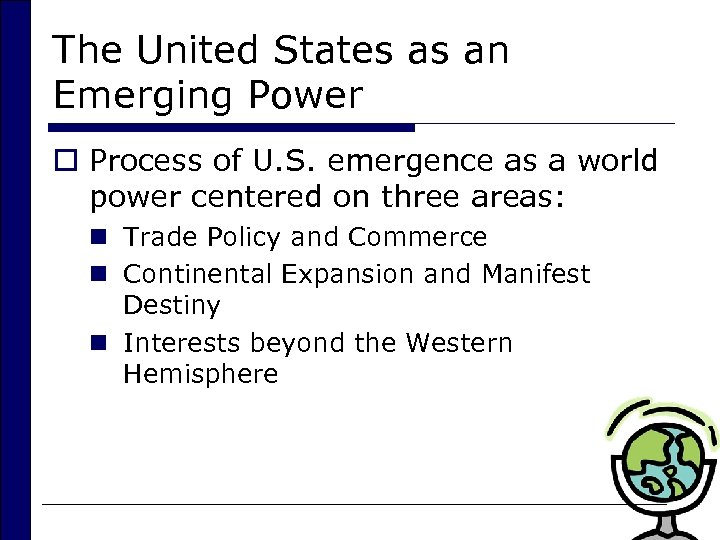 The United States as an Emerging Power o Process of U. S. emergence as
