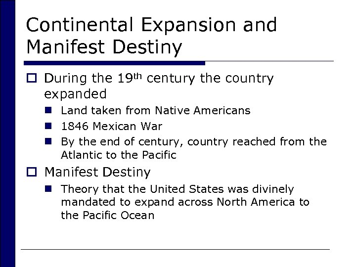 Continental Expansion and Manifest Destiny o During the 19 th century the country expanded