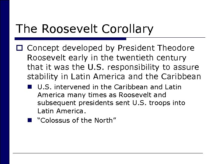 The Roosevelt Corollary o Concept developed by President Theodore Roosevelt early in the twentieth