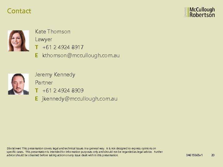 Contact Kate Thomson Lawyer T +61 2 4924 8917 E kthomson@mccullough. com. au Jeremy