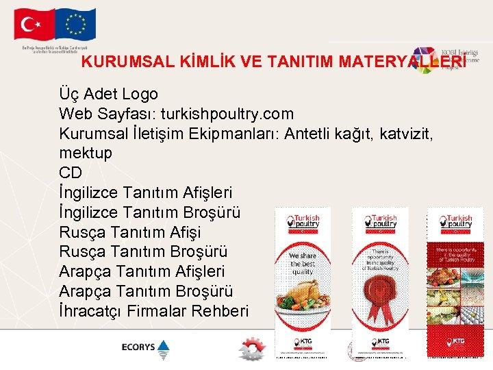 KURUMSAL KİMLİK VE TANITIM MATERYALLERİ Üç Adet Logo Web Sayfası: turkishpoultry. com Kurumsal İletişim