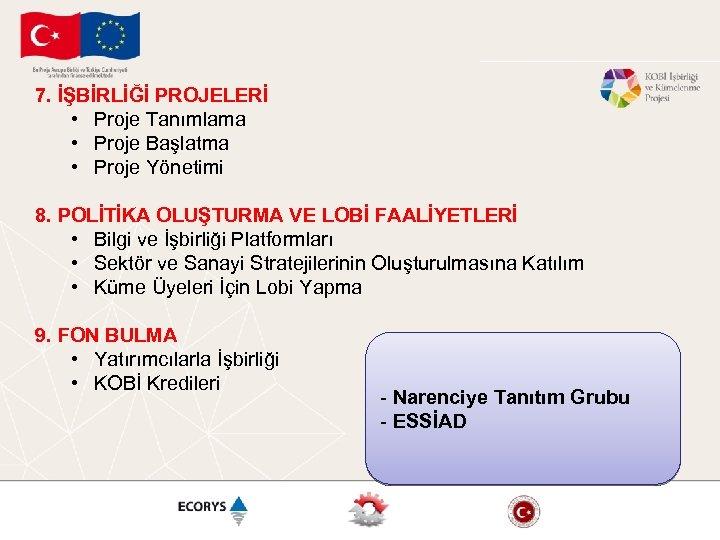 7. İŞBİRLİĞİ PROJELERİ • Proje Tanımlama • Proje Başlatma • Proje Yönetimi 8. POLİTİKA