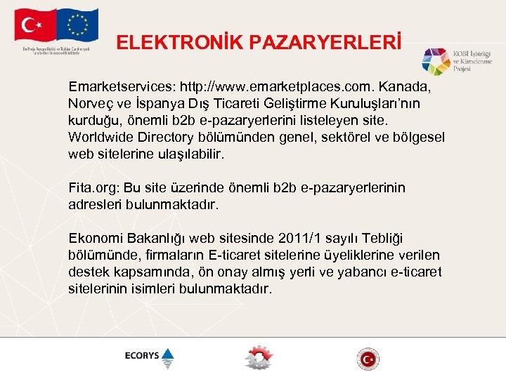 ELEKTRONİK PAZARYERLERİ Emarketservices: http: //www. emarketplaces. com. Kanada, Norveç ve İspanya Dış Ticareti Geliştirme