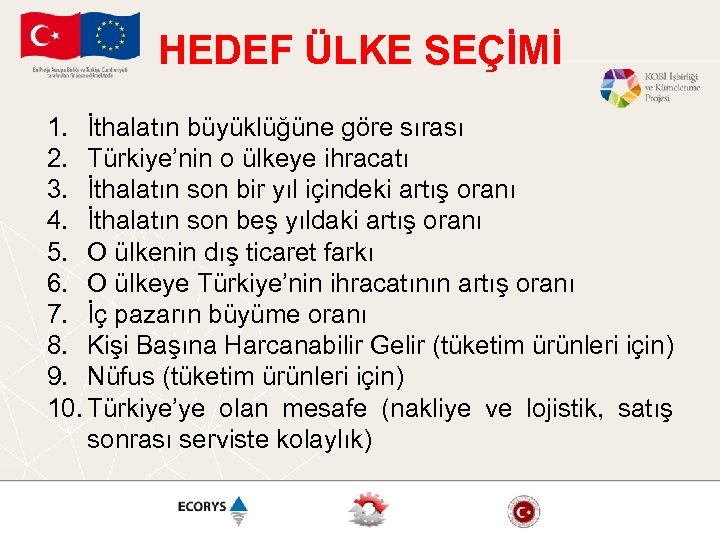 HEDEF ÜLKE SEÇİMİ 1. İthalatın büyüklüğüne göre sırası 2. Türkiye'nin o ülkeye ihracatı 3.