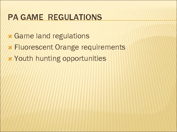 PA GAME REGULATIONS Game land regulations Fluorescent Orange requirements Youth hunting opportunities