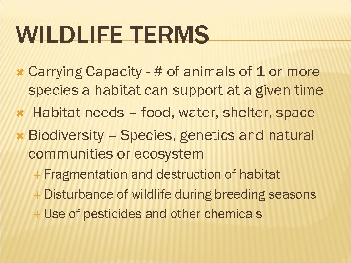 WILDLIFE TERMS Carrying Capacity - # of animals of 1 or more species a