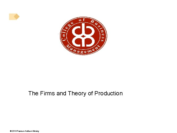 The Firms and Theory of Production © 2010 Pearson Addison-Wesley
