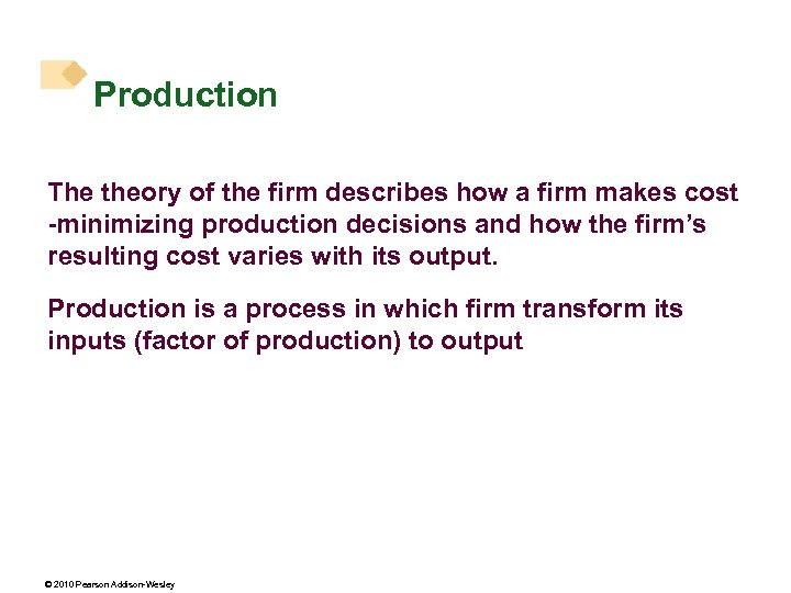 Production The theory of the firm describes how a firm makes cost -minimizing production