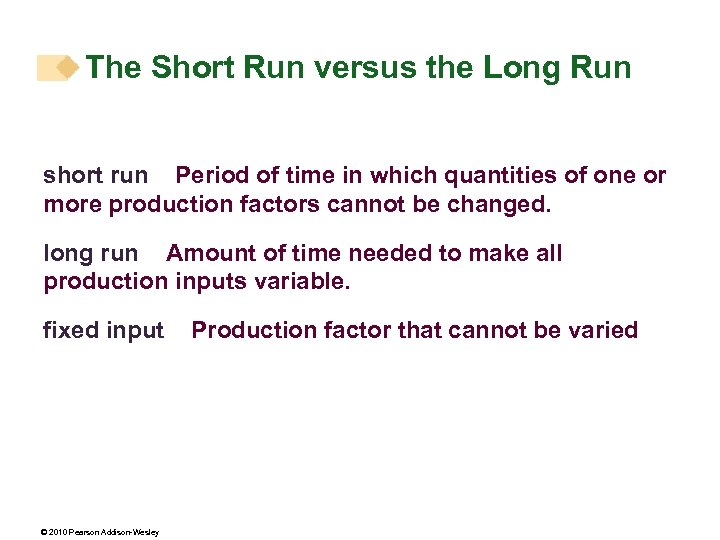The Short Run versus the Long Run short run Period of time in which