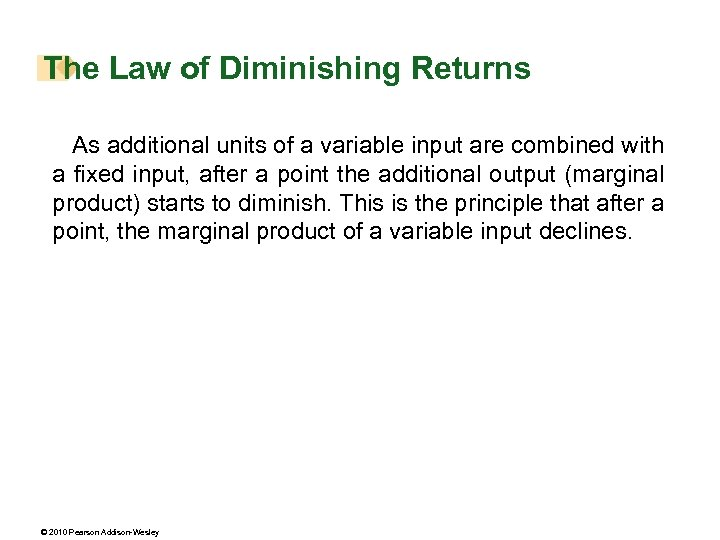 The Law of Diminishing Returns As additional units of a variable input are combined