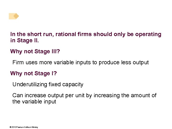 In the short run, rational firms should only be operating in Stage II. Why