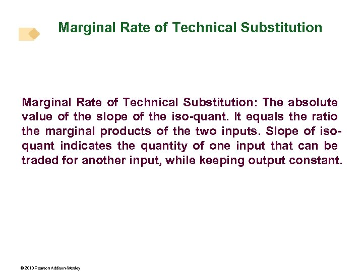 Marginal Rate of Technical Substitution: The absolute value of the slope of the iso-quant.