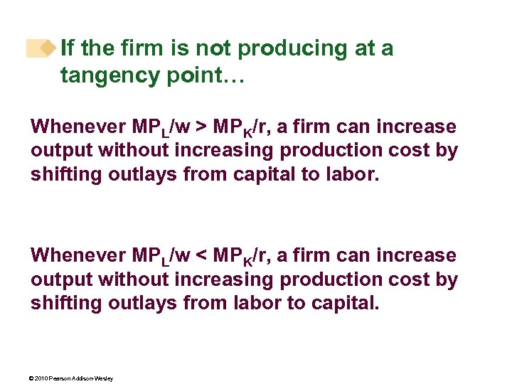 If the firm is not producing at a tangency point… Whenever MPL/w > MPK/r,
