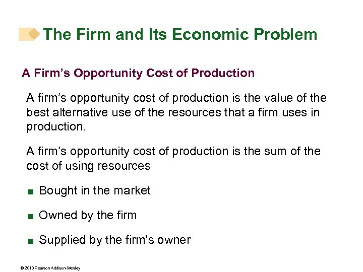 The Firm and Its Economic Problem A Firm's Opportunity Cost of Production A firm's