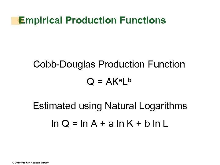Empirical Production Functions Cobb-Douglas Production Function Q = AKa. Lb Estimated using Natural Logarithms