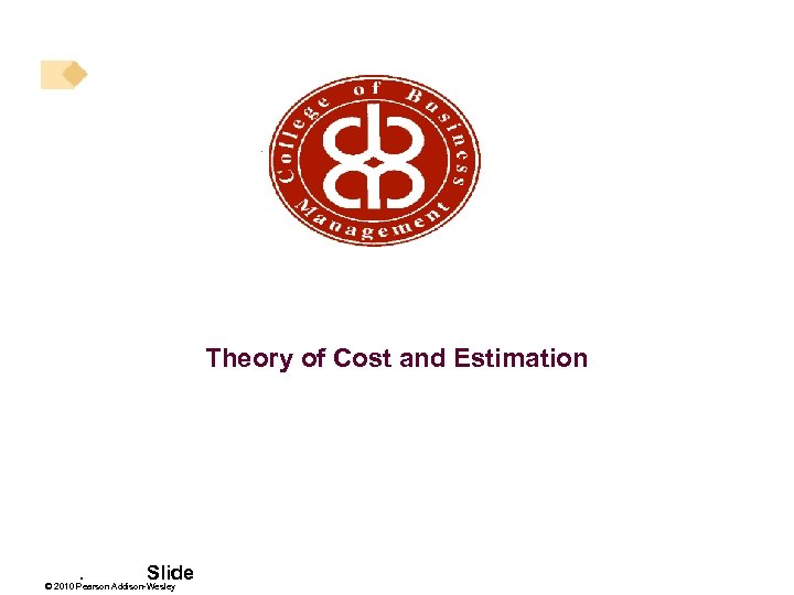 Theory of Cost and Estimation . Slide © 2010 Pearson Addison-Wesley