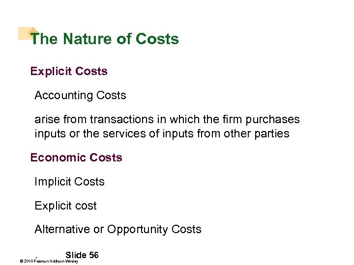 The Nature of Costs Explicit Costs Accounting Costs arise from transactions in which the
