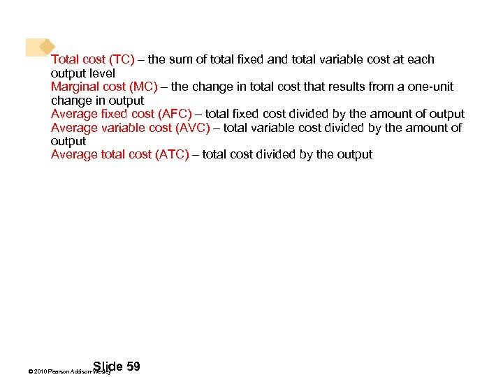 Total cost (TC) – the sum of total fixed and total variable cost at