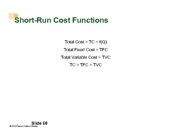 Short-Run Cost Functions Total Cost = TC = f(Q) Total Fixed Cost = TFC