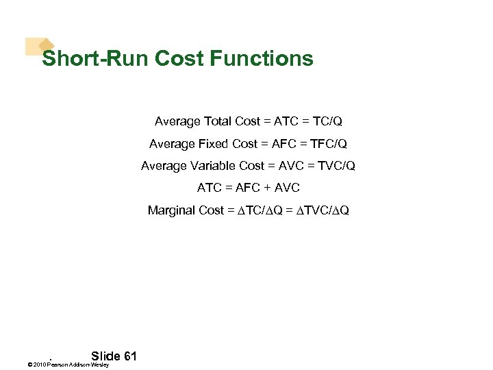 Short-Run Cost Functions Average Total Cost = ATC = TC/Q Average Fixed Cost =