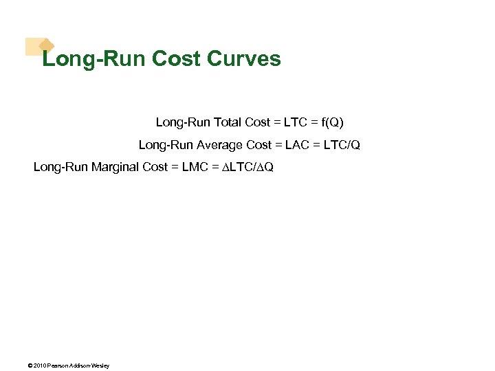 Long-Run Cost Curves Long-Run Total Cost = LTC = f(Q) Long-Run Average Cost =