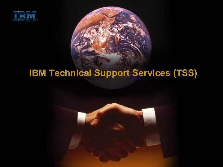 IBM Technical Support Services (TSS) 1