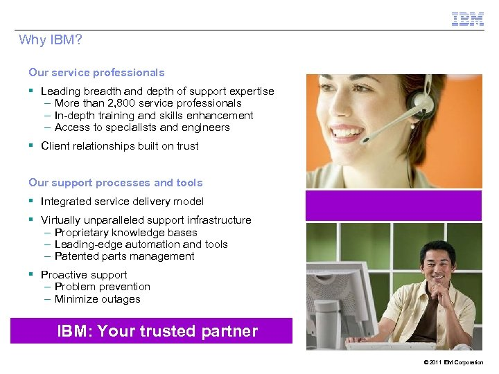Why IBM? Our service professionals § Leading breadth and depth of support expertise –
