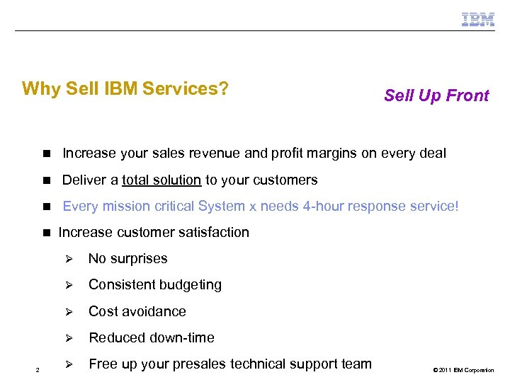 Why Sell IBM Services? Sell Up Front n Increase your sales revenue and profit