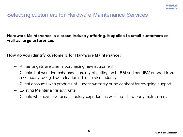 Selecting customers for Hardware Maintenance Services Hardware Maintenance is a cross-industry offering. It applies