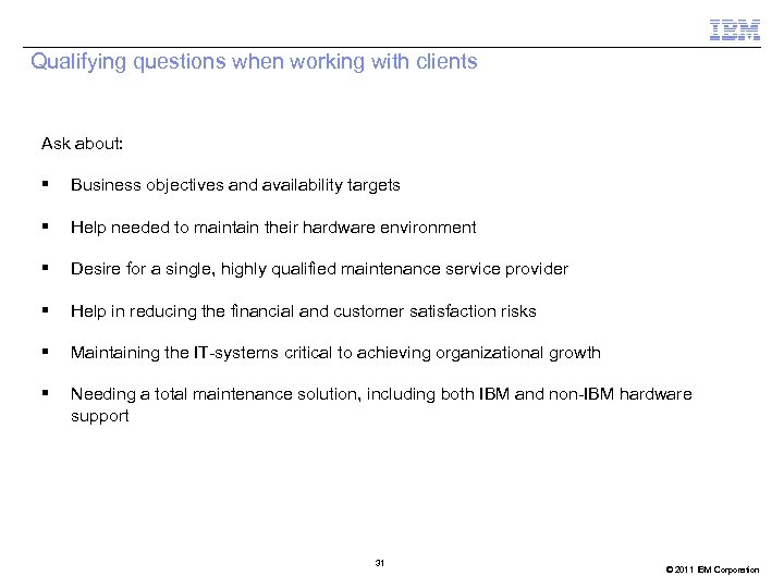 Qualifying questions when working with clients Ask about: § Business objectives and availability targets